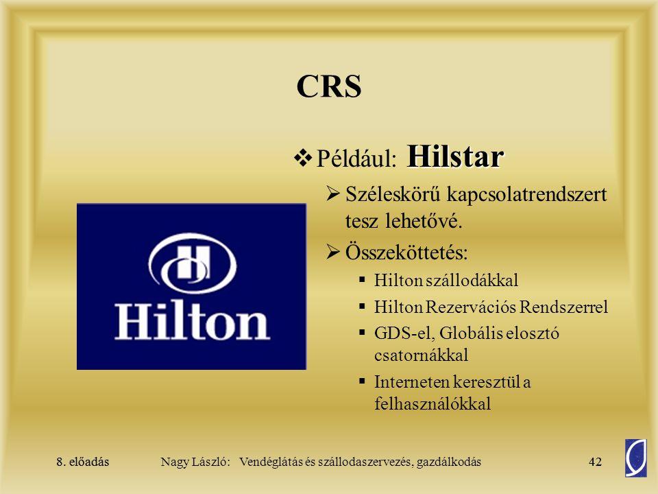 8. előadás42Nagy László: Vendéglátás és szállodaszervezés, gazdálkodás8. előadás42 CRS Hilstar  Például: Hilstar  Széleskörű kapcsolatrendszert tesz