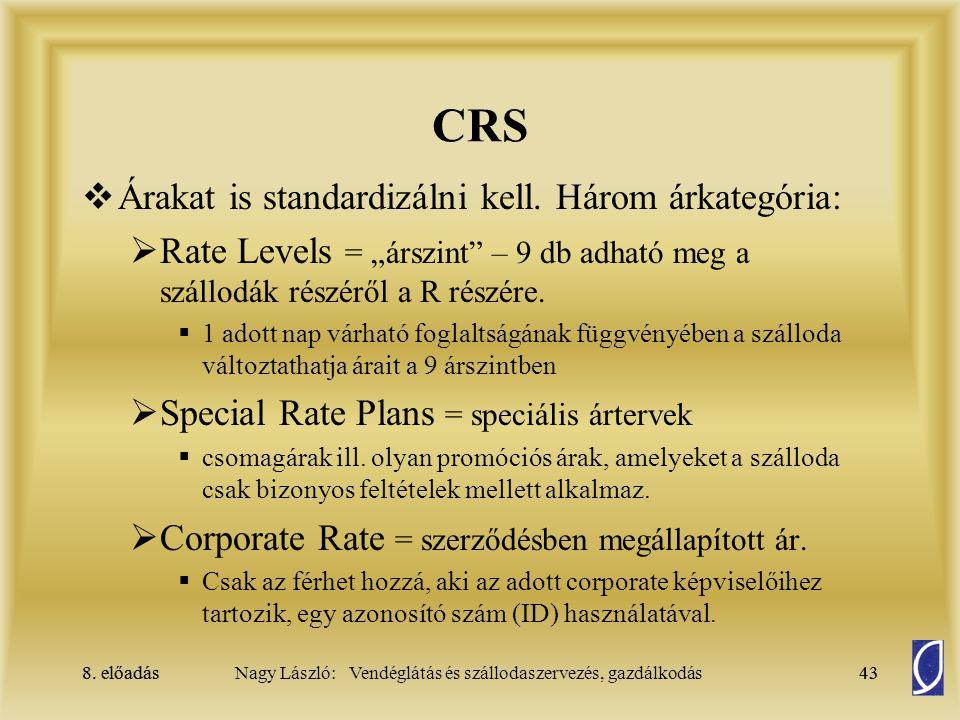 8. előadás43Nagy László: Vendéglátás és szállodaszervezés, gazdálkodás8. előadás43 CRS  Árakat is standardizálni kell. Három árkategória:  Rate Leve