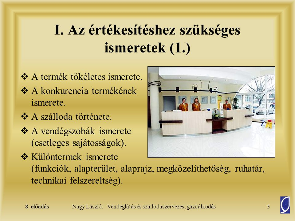 8. előadás5Nagy László: Vendéglátás és szállodaszervezés, gazdálkodás8. előadás5 I. Az értékesítéshez szükséges ismeretek (1.)  A termék tökéletes is