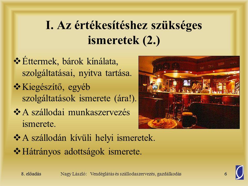 8. előadás6Nagy László: Vendéglátás és szállodaszervezés, gazdálkodás8. előadás6 I. Az értékesítéshez szükséges ismeretek (2.)  Éttermek, bárok kínál