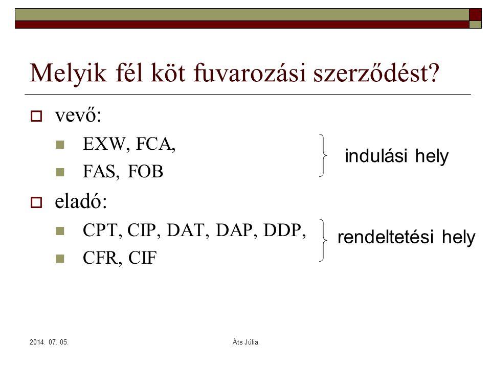 2014.07. 05.Áts Júlia Melyik fél köt fuvarozási szerződést.