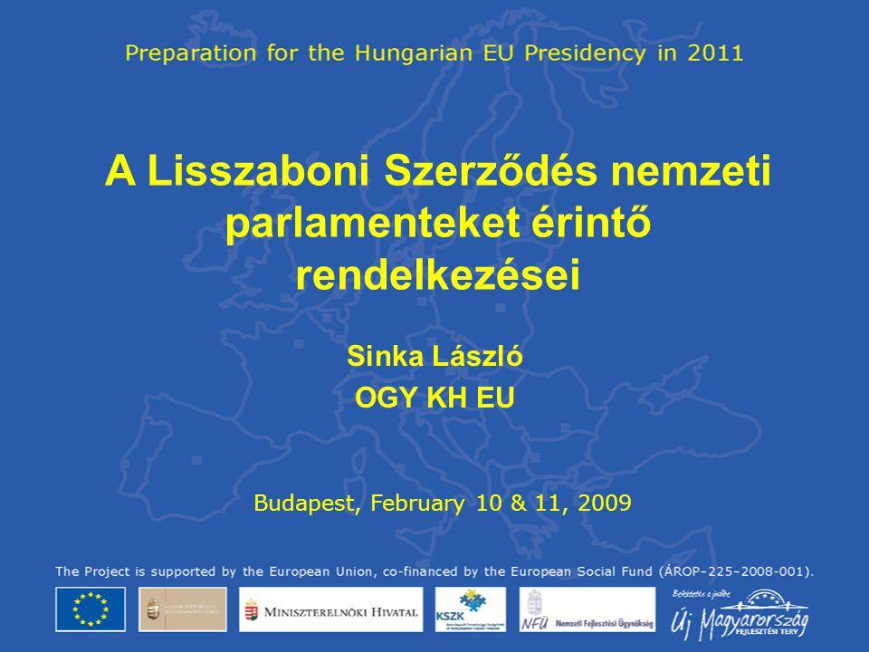 Nemzeti parlamentek az EU jogában •1993 Maastrichti Szerződés - Nyilatkozat •1999 Amszterdami Szerződés – Jegyzőkönyv •2003 Nizzai Szerződés – Jegyzőkönyv •2009 Lisszaboni Szerződés – 2 Jegyzőkönyv + 12 cikk