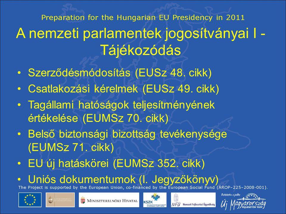 A nemzeti parlamentek jogosítványai I - Tájékozódás •Szerződésmódosítás (EUSz 48. cikk) •Csatlakozási kérelmek (EUSz 49. cikk) •Tagállami hatóságok te