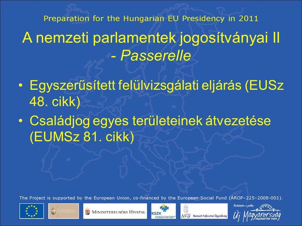 A nemzeti parlamentek jogosítványai II - Passerelle •Egyszerűsített felülvizsgálati eljárás (EUSz 48. cikk) •Családjog egyes területeinek átvezetése (