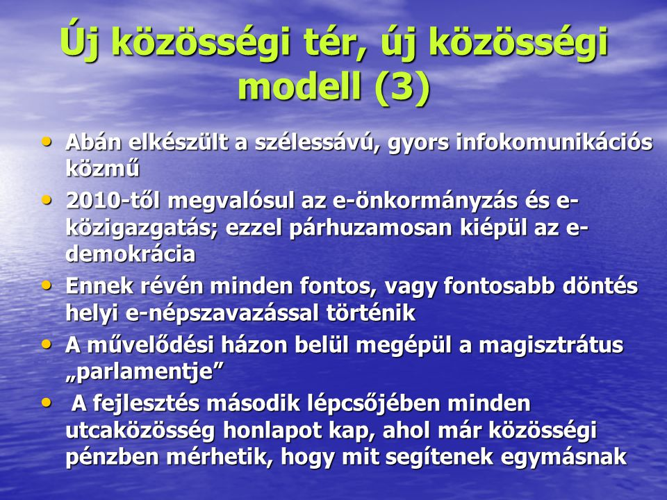 Új közösségi tér, új közösségi modell (3) • Abán elkészült a szélessávú, gyors infokomunikációs közmű • 2010-től megvalósul az e-önkormányzás és e- kö