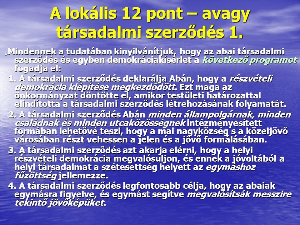 """A lokális 12 pont – avagy társadalmi szerződés 1. """" Mindennek a tudatában kinyilvánítjuk, hogy az abai társadalmi szerződés és egyben demokráciakísérl"""