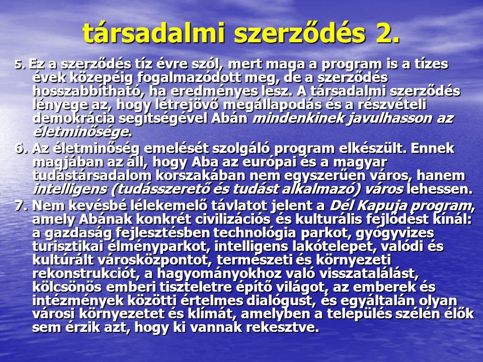társadalmi szerződés 2. 5. Ez a szerződés tíz évre szól, mert maga a program is a tízes évek közepéig fogalmazódott meg, de a szerződés hosszabbítható