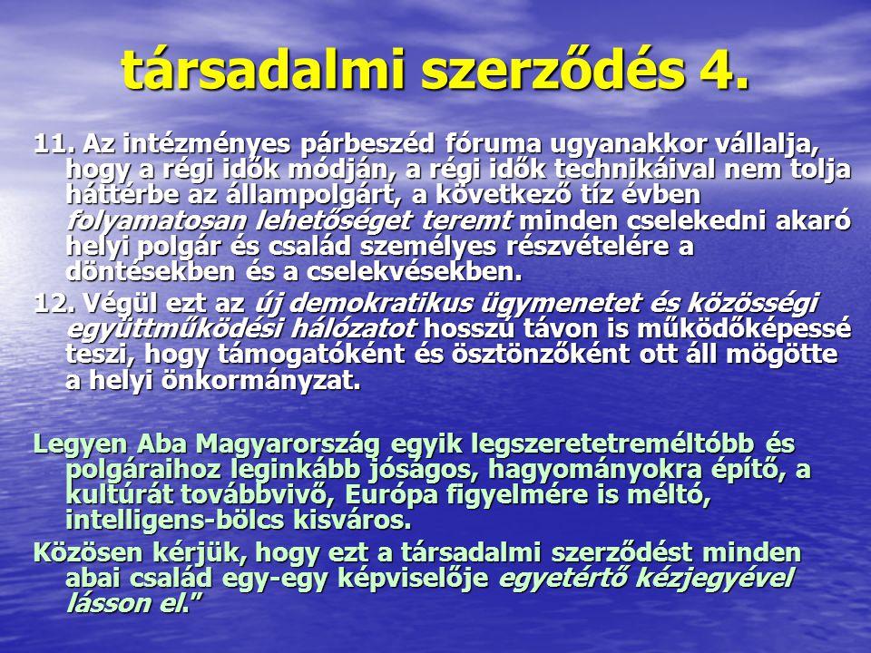 társadalmi szerződés 4. 11. Az intézményes párbeszéd fóruma ugyanakkor vállalja, hogy a régi idők módján, a régi idők technikáival nem tolja háttérbe