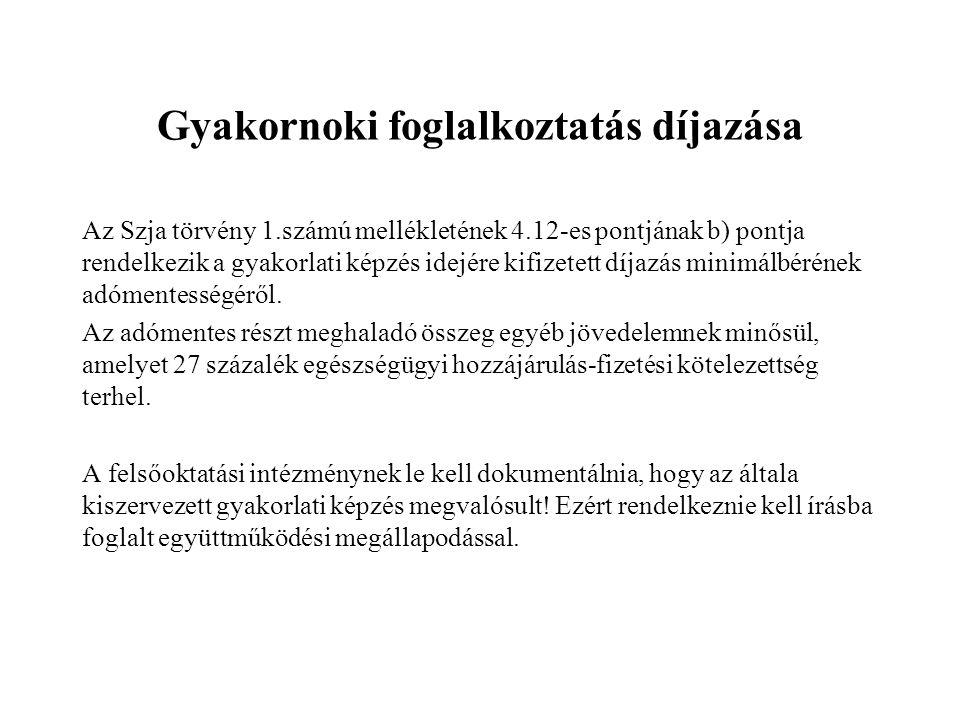 Gyakornoki foglalkoztatás díjazása Az Szja törvény 1.számú mellékletének 4.12-es pontjának b) pontja rendelkezik a gyakorlati képzés idejére kifizetett díjazás minimálbérének adómentességéről.