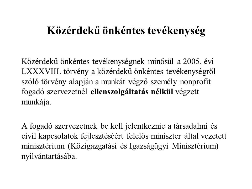 Közérdekű önkéntes tevékenység Közérdekű önkéntes tevékenységnek minősül a 2005.