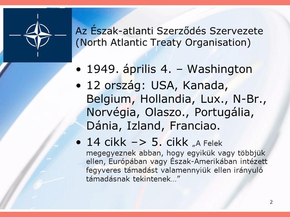 2 Az Észak-atlanti Szerződés Szervezete (North Atlantic Treaty Organisation) •1949. április 4. – Washington •12 ország: USA, Kanada, Belgium, Hollandi