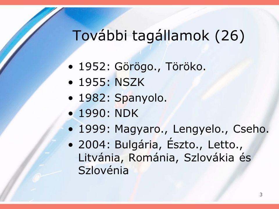 3 További tagállamok (26) •1952: Görögo., Töröko. •1955: NSZK •1982: Spanyolo. •1990: NDK •1999: Magyaro., Lengyelo., Cseho. •2004: Bulgária, Észto.,