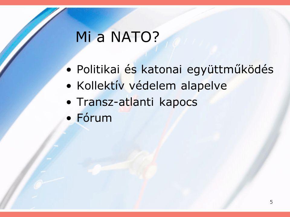 5 Mi a NATO? •Politikai és katonai együttműködés •Kollektív védelem alapelve •Transz-atlanti kapocs •Fórum