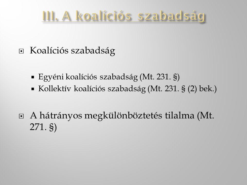  Koalíciós szabadság  Egyéni koalíciós szabadság (Mt. 231. §)  Kollektív koalíciós szabadság (Mt. 231. § (2) bek.)  A hátrányos megkülönböztetés t
