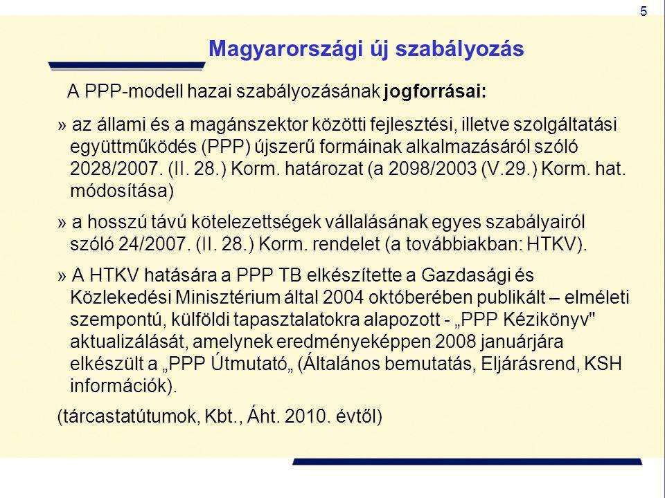 5 A PPP-modell hazai szabályozásának jogforrásai: » az állami és a magánszektor közötti fejlesztési, illetve szolgáltatási együttműködés (PPP) újszerű