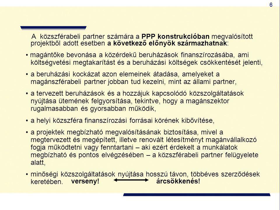 7 A köz- és a magánszféra közti együttműködésben az alábbi feltételek nélkülözhetetlenek ahhoz, hogy a PPP-k megfeleljenek a következő és szakszerű pénzügyi-jogi kereteknek: •stabil helyi és regionális (ön)kormányzati rendszer, •a pénzpiacok és a mindenkori partnerek bizalma, •a köz- és a magánszférabeli partnerek szilárd pénzügyi helyzete, •átlátható és konkrét szerződési feltételek, melyek erőhatalom (vis maior) esetében átdolgozási mechanizmust és szabályozást irányoznak elő, •a projekt pontos pénzügyi terve, •mindkét fél jogi védelmének biztosítása., •ha (a(z) önkormányzat a szolgáltatás fő vásárlója, közvetlenül vagy közvetve, a tényleges igénybevevők helyett fizet ún.