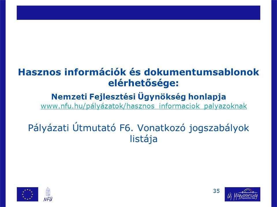35 Hasznos információk és dokumentumsablonok elérhetősége: Nemzeti Fejlesztési Ügynökség honlapja www.nfu.hu/pályázatok/hasznos_informaciok_palyazoknak www.nfu.hu/pályázatok/hasznos_informaciok_palyazoknak Pályázati Útmutató F6.