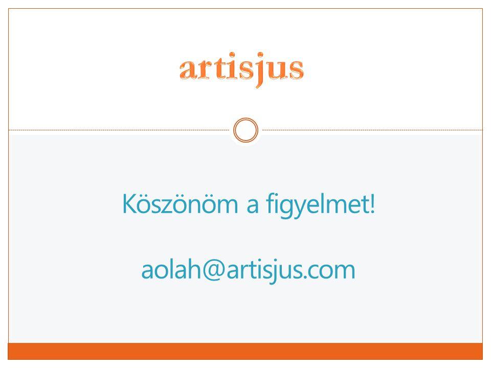 Köszönöm a figyelmet! aolah@artisjus.com