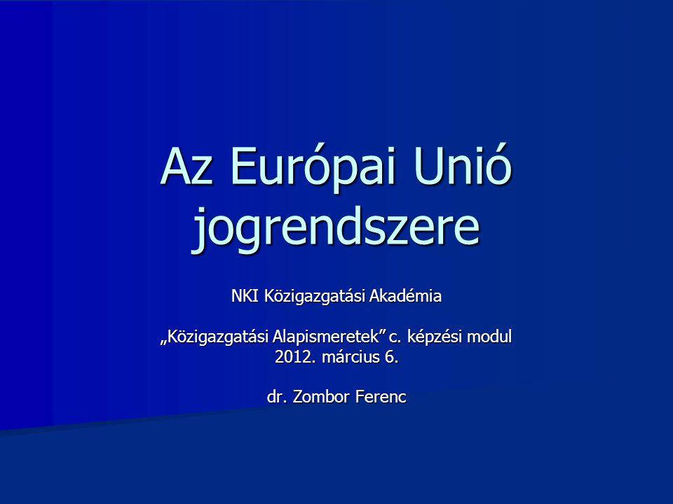 """Az Európai Unió jogrendszere NKI Közigazgatási Akadémia """"Közigazgatási Alapismeretek c."""