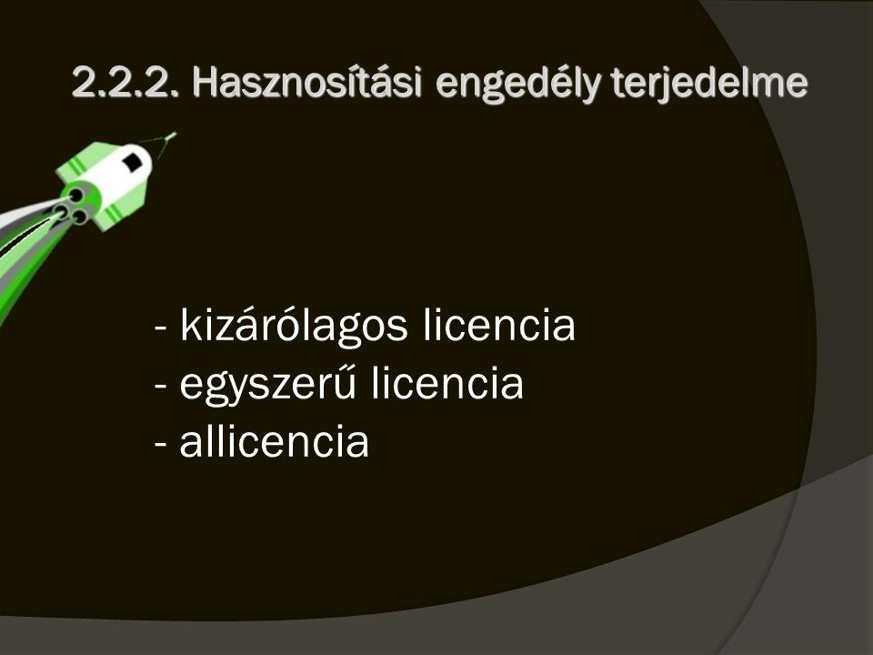 - kizárólagos licencia - egyszerű licencia - allicencia 2.2.2. Hasznosítási engedély terjedelme