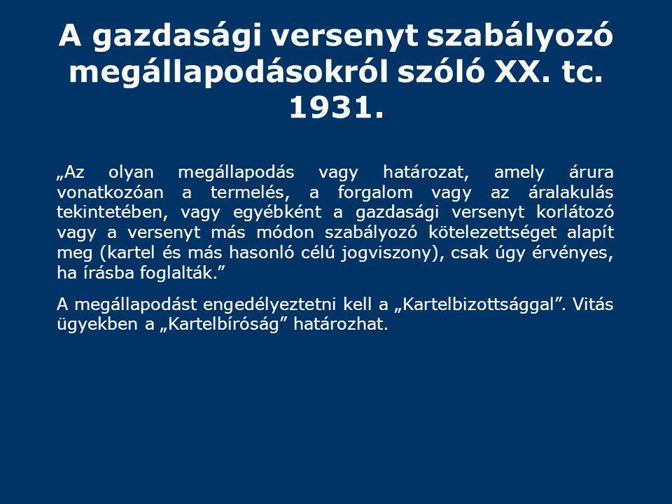 """A gazdasági versenyt szabályozó megállapodásokról szóló XX. tc. 1931. """"Az olyan megállapodás vagy határozat, amely árura vonatkozóan a termelés, a for"""