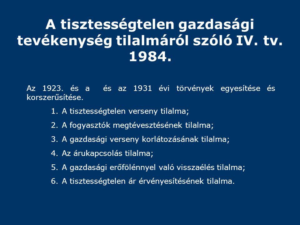 A tisztességtelen gazdasági tevékenység tilalmáról szóló IV. tv. 1984. Az 1923. és a és az 1931 évi törvények egyesítése és korszerűsítése. 1.A tiszte
