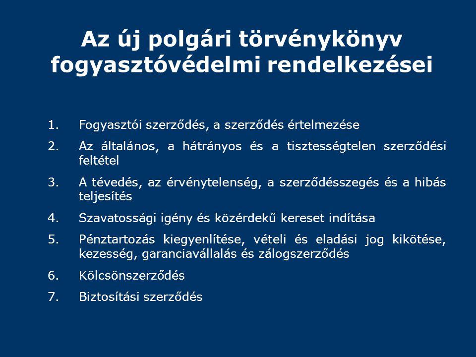 Az új polgári törvénykönyv fogyasztóvédelmi rendelkezései 1.Fogyasztói szerződés, a szerződés értelmezése 2.Az általános, a hátrányos és a tisztességt