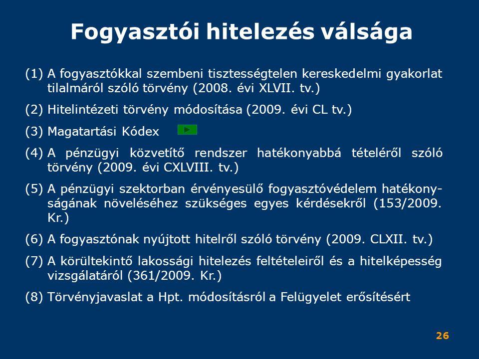 26 Fogyasztói hitelezés válsága (1)A fogyasztókkal szembeni tisztességtelen kereskedelmi gyakorlat tilalmáról szóló törvény (2008. évi XLVII. tv.) (2)