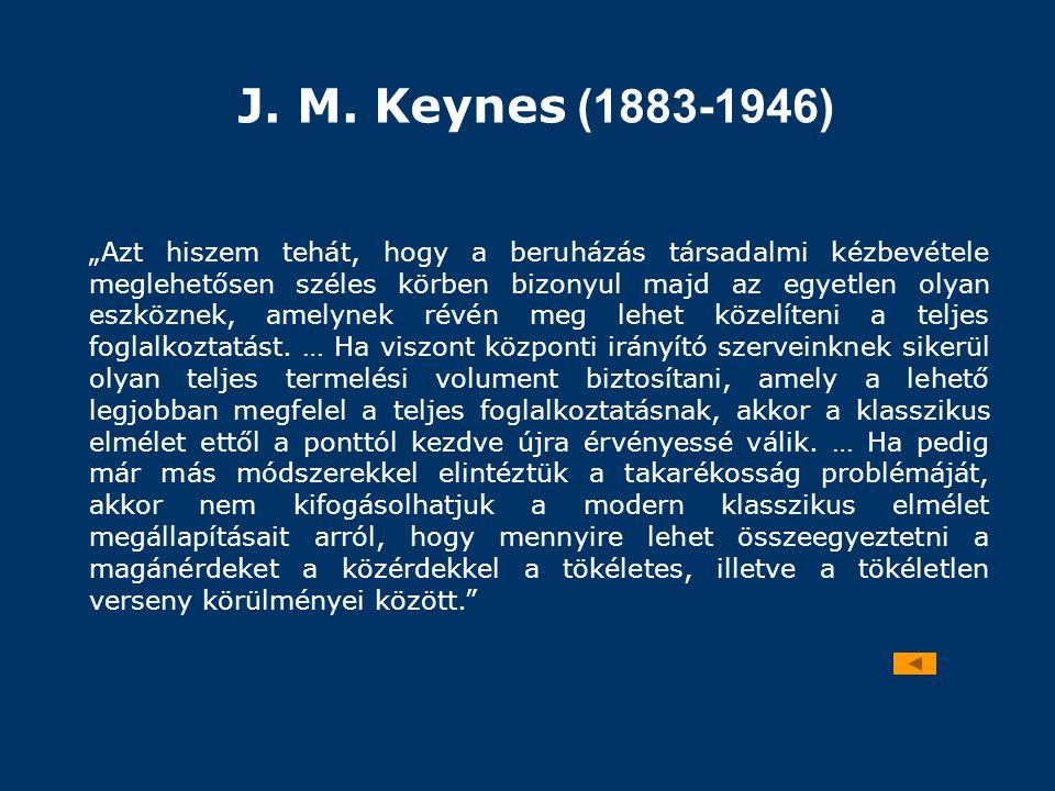 """J. M. Keynes (1883-1946) """"Azt hiszem tehát, hogy a beruházás társadalmi kézbevétele meglehetősen széles körben bizonyul majd az egyetlen olyan eszközn"""