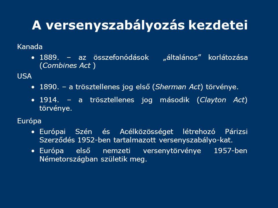 """A versenyszabályozás kezdetei Kanada •1889. – az összefonódások """"általános"""" korlátozása (Combines Act ) USA •1890. – a trösztellenes jog első (Sherman"""