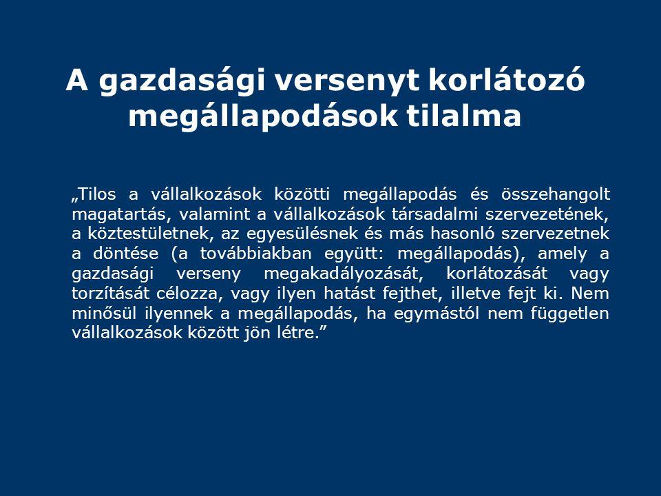 """A gazdasági versenyt korlátozó megállapodások tilalma """"Tilos a vállalkozások közötti megállapodás és összehangolt magatartás, valamint a vállalkozások"""