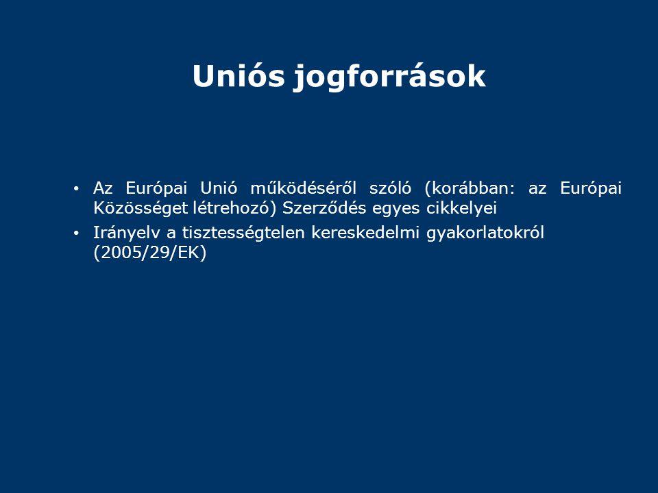 Uniós jogforrások • Az Európai Unió működéséről szóló (korábban: az Európai Közösséget létrehozó) Szerződés egyes cikkelyei • Irányelv a tisztességtel