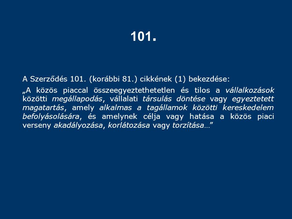 """101. A Szerződés 101. (korábbi 81.) cikkének (1) bekezdése: """"A közös piaccal összeegyeztethetetlen és tilos a vállalkozások közötti megállapodás, váll"""