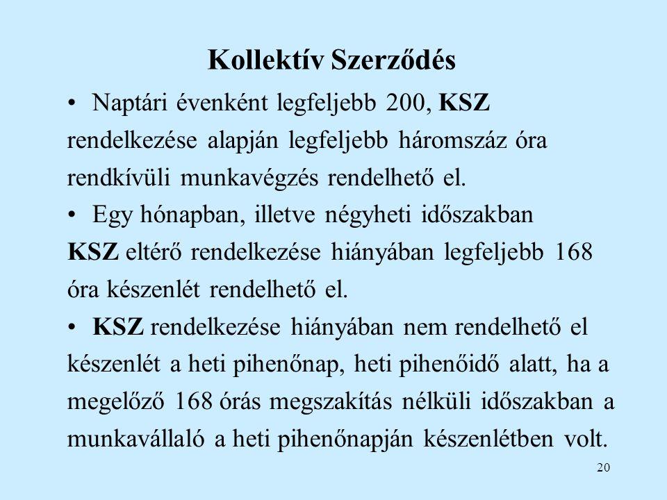 20 Kollektív Szerződés •Naptári évenként legfeljebb 200, KSZ rendelkezése alapján legfeljebb háromszáz óra rendkívüli munkavégzés rendelhető el.