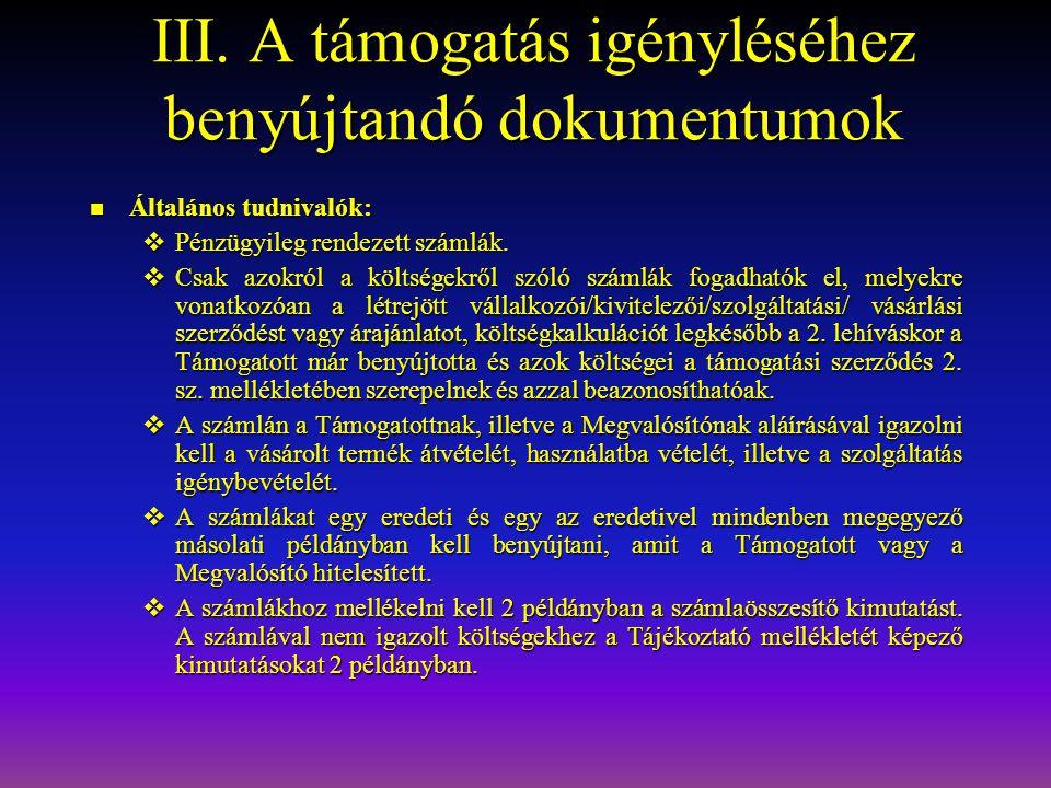III. A támogatás igényléséhez benyújtandó dokumentumok  Általános tudnivalók:  Pénzügyileg rendezett számlák.  Csak azokról a költségekről szóló sz