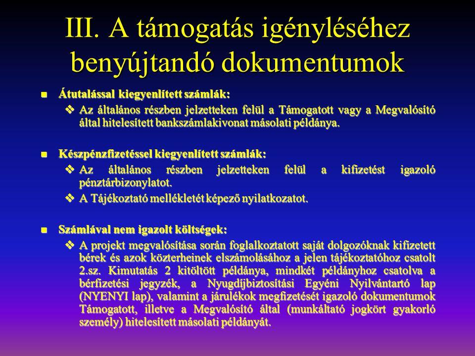 III. A támogatás igényléséhez benyújtandó dokumentumok  Átutalással kiegyenlített számlák:  Az általános részben jelzetteken felül a Támogatott vagy