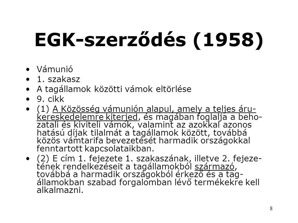 8 EGK-szerződés (1958) •Vámunió •1.szakasz •A tagállamok közötti vámok eltörlése •9.