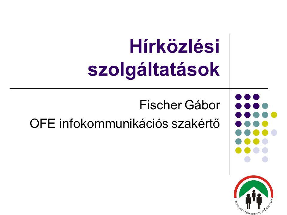Hírközlési szolgáltatások Fischer Gábor OFE infokommunikációs szakértő
