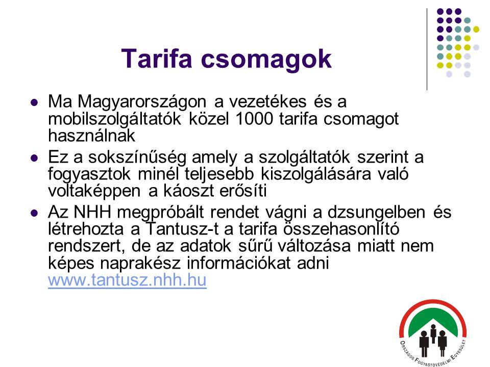 Tarifa csomagok  Ma Magyarországon a vezetékes és a mobilszolgáltatók közel 1000 tarifa csomagot használnak  Ez a sokszínűség amely a szolgáltatók szerint a fogyasztok minél teljesebb kiszolgálására való voltaképpen a káoszt erősíti  Az NHH megpróbált rendet vágni a dzsungelben és létrehozta a Tantusz-t a tarifa összehasonlító rendszert, de az adatok sűrű változása miatt nem képes naprakész információkat adni www.tantusz.nhh.hu www.tantusz.nhh.hu