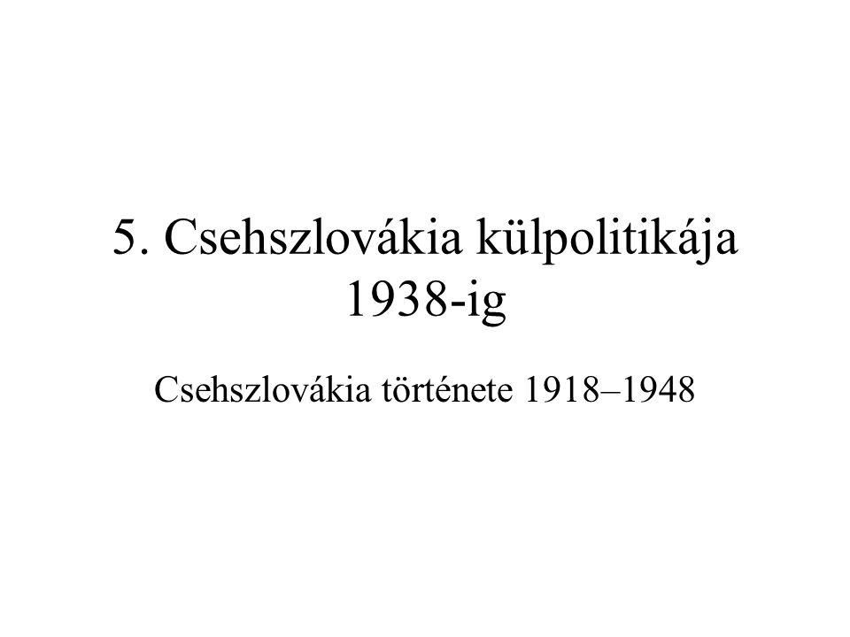 A külpolitika fő jellemvonásai •Fő célja a Párizs környéki békerendszer megvédése –a lengyel, magyar, osztrák (majd a német) határrevízió elhárítása –továbbá az Anschluss és a Habsburg-restauráció meggátlása –mindezek érdekében a vesztes államok elszigeteltségben tartása –ezek sikerén állt vagy bukott Čs.