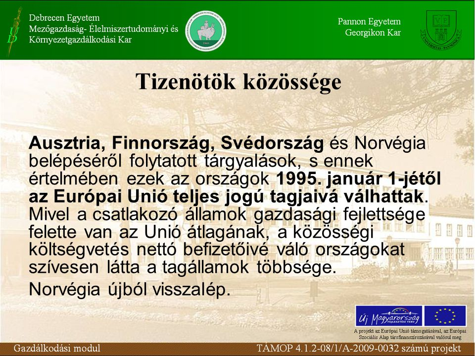 Tizenötök közössége Ausztria, Finnország, Svédország és Norvégia belépéséről folytatott tárgyalások, s ennek értelmében ezek az országok 1995.