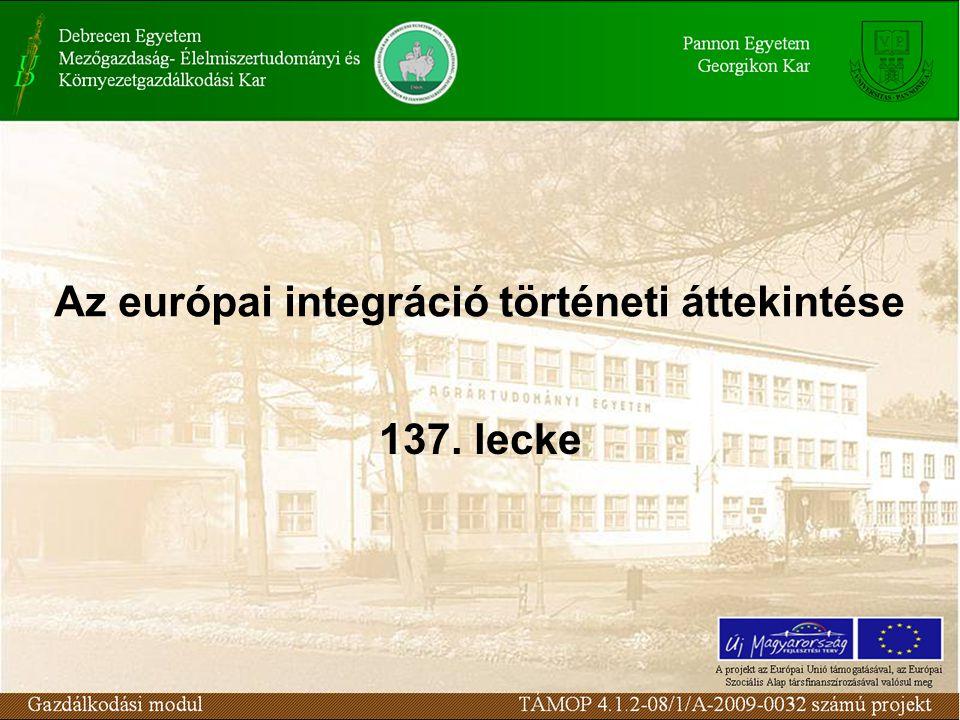 Az európai integráció történeti áttekintése 137. lecke