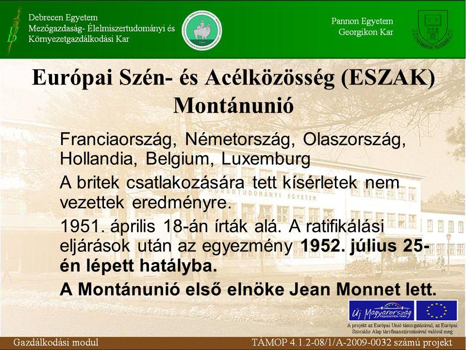 Európai Szén- és Acélközösség (ESZAK) Montánunió Franciaország, Németország, Olaszország, Hollandia, Belgium, Luxemburg A britek csatlakozására tett kísérletek nem vezettek eredményre.
