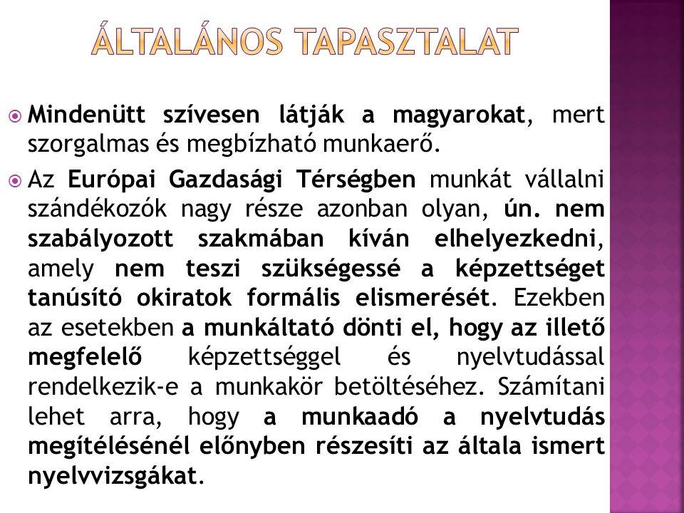  Mindenütt szívesen látják a magyarokat, mert szorgalmas és megbízható munkaerő.  Az Európai Gazdasági Térségben munkát vállalni szándékozók nagy ré