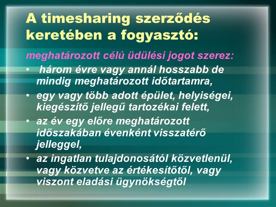 A timesharing szerződés keretében a fogyasztó: meghatározott célú üdülési jogot szerez: • három évre vagy annál hosszabb de mindig meghatározott időta