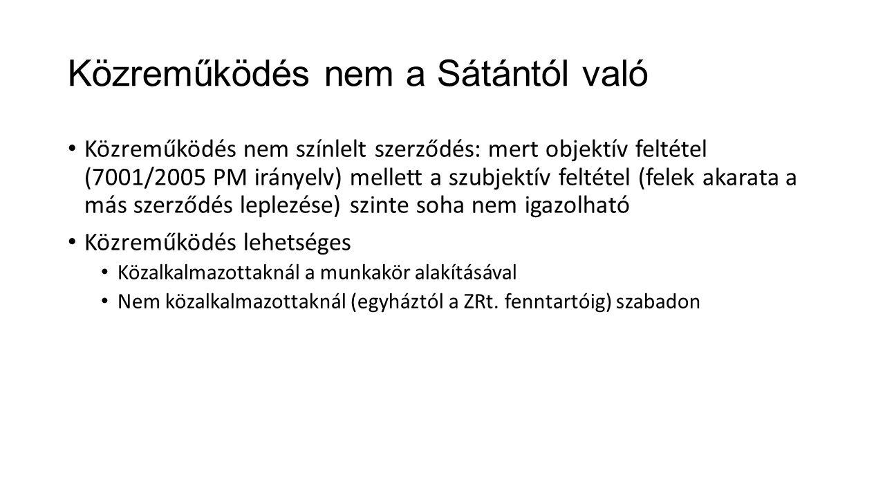 Közreműködés nem a Sátántól való • Közreműködés nem színlelt szerződés: mert objektív feltétel (7001/2005 PM irányelv) mellett a szubjektív feltétel (felek akarata a más szerződés leplezése) szinte soha nem igazolható • Közreműködés lehetséges • Közalkalmazottaknál a munkakör alakításával • Nem közalkalmazottaknál (egyháztól a ZRt.