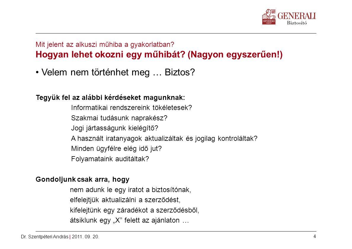 Dr.Szentpéteri András | 2011. 09. 20. 4 Mit jelent az alkuszi műhiba a gyakorlatban.
