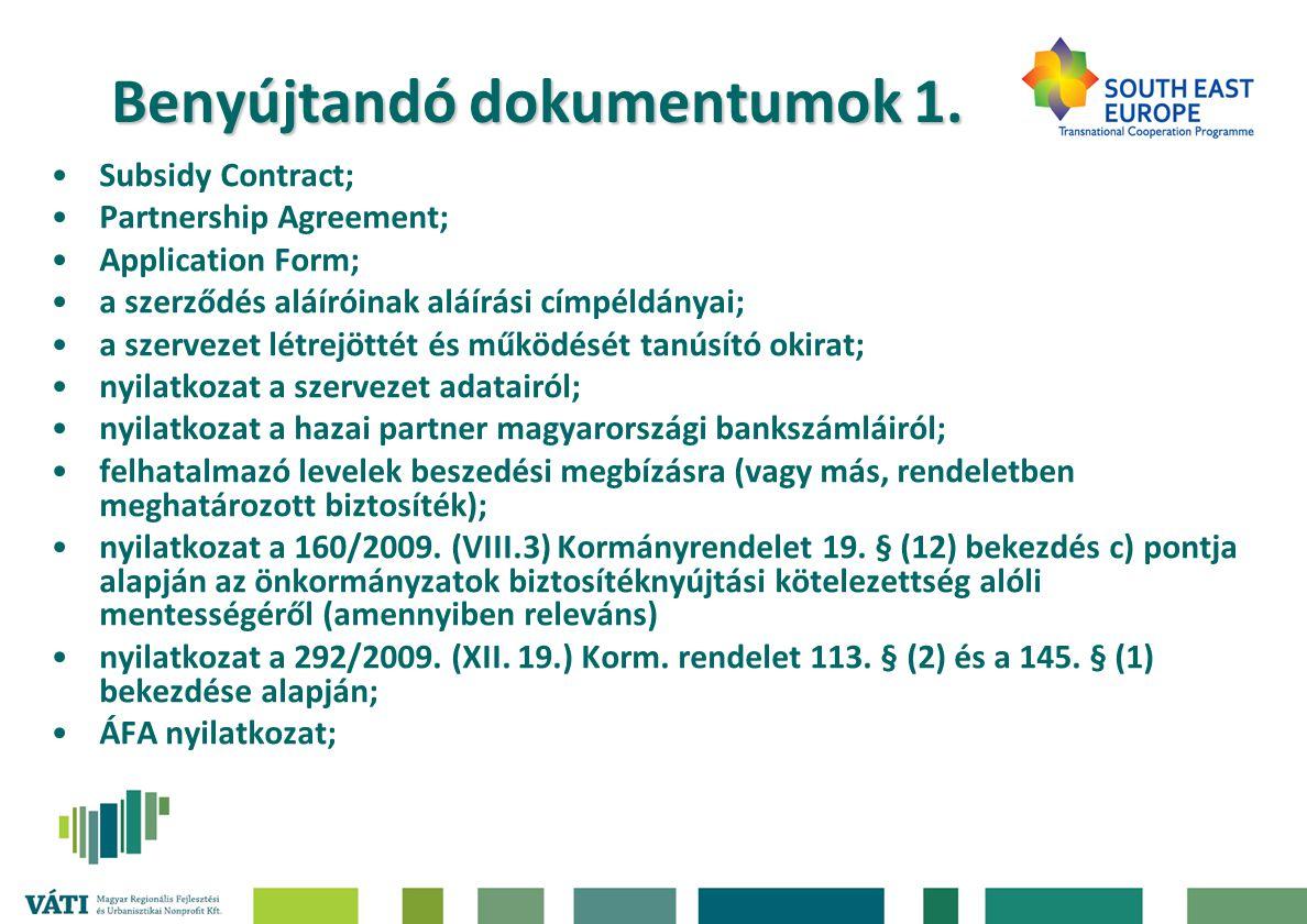 Benyújtandó dokumentumok 1. •Subsidy Contract; •Partnership Agreement; •Application Form; •a szerződés aláíróinak aláírási címpéldányai; •a szervezet