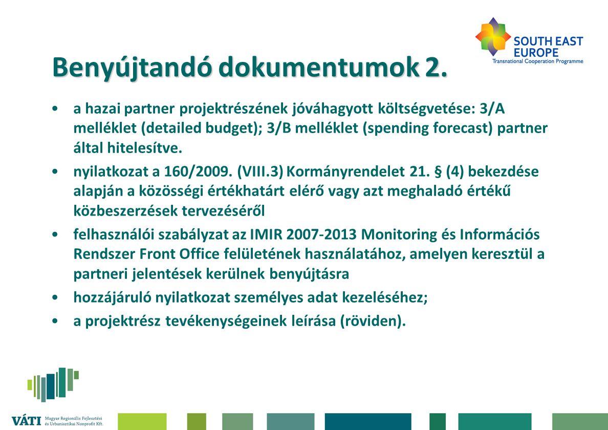Benyújtandó dokumentumok 2. •a hazai partner projektrészének jóváhagyott költségvetése: 3/A melléklet (detailed budget); 3/B melléklet (spending forec