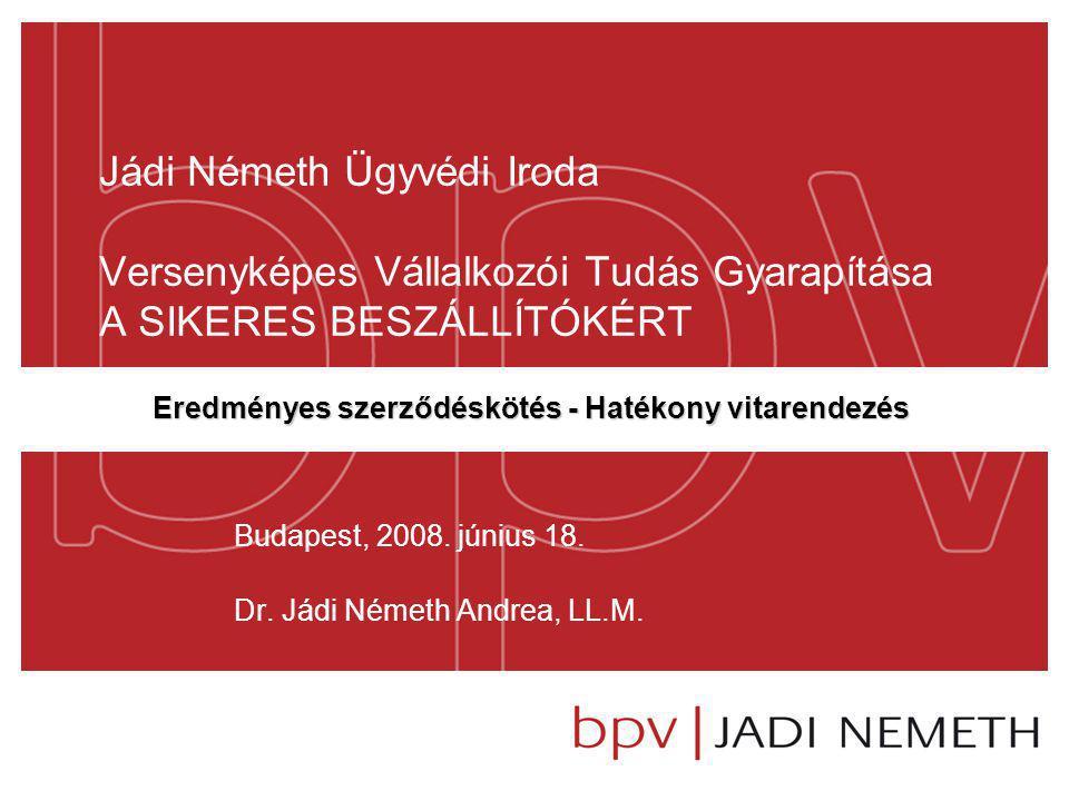 Jádi Németh Ügyvédi Iroda Versenyképes Vállalkozói Tudás Gyarapítása A SIKERES BESZÁLLÍTÓKÉRT Budapest, 2008.